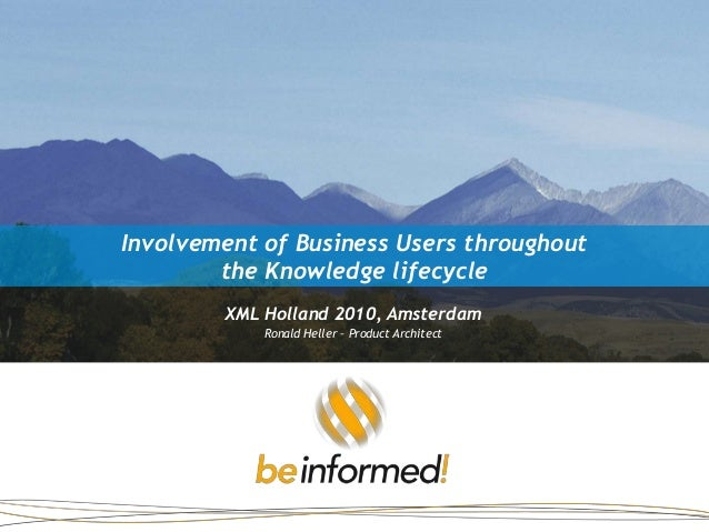 Involvement of Business Users throughout the Knowledge lifecycle XML Holland 2010, Amsterdam Ronald Heller – Product Archi...