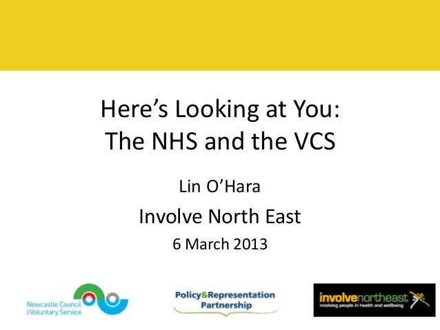 Here's Looking at You:The NHS and the VCS       Lin O'Hara   Involve North East      6 March 2013