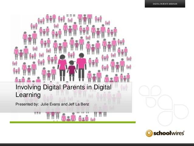 Involving Digital Parents in DigitalLearningPresented by: Julie Evans and Jeff La BenzDIGITAL PARENTS WEBINAR