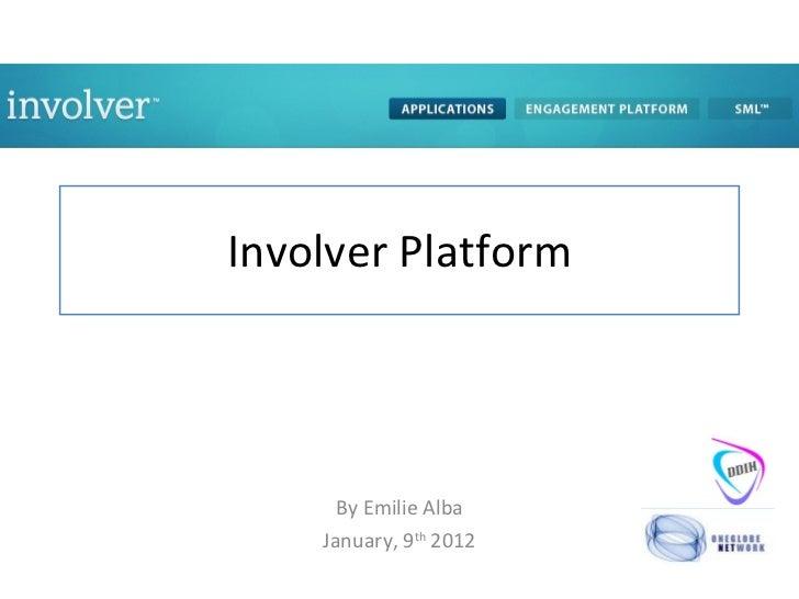 Involver Platform By Emilie Alba January, 9 th  2012