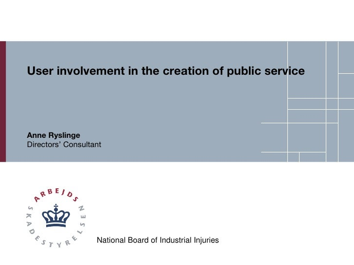 User involvement in the creation of public service Anne Ryslinge Directors' Consultant