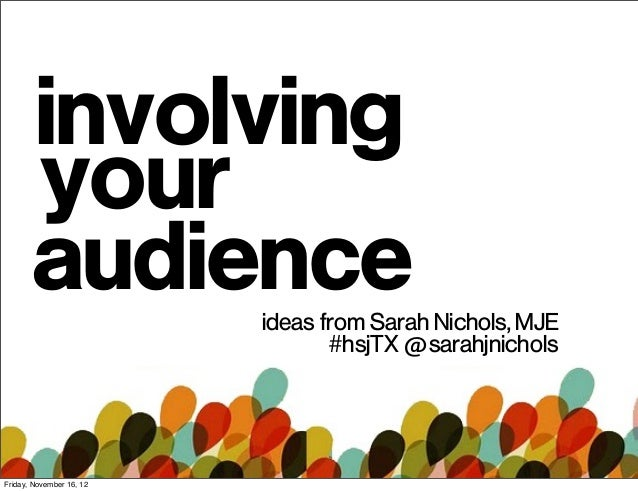 involving       your       audience           ideas from Sarah Nichols, MJE                                 #hsjTX @sarahj...