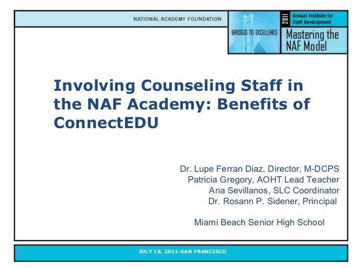 Involving Counseling Staff in the NAF Academy: Benefits of ConnectEDU Dr. Lupe Ferran Diaz, Director, M-DCPS Patricia Greg...