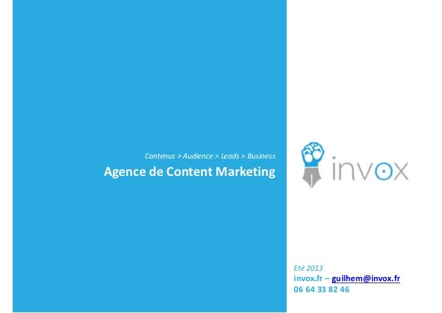 Contenus > Audience > Leads > Business Agence de Content Marketing Eté 2013  invox.fr – guilhem@invox.fr 06 64 33 82 46