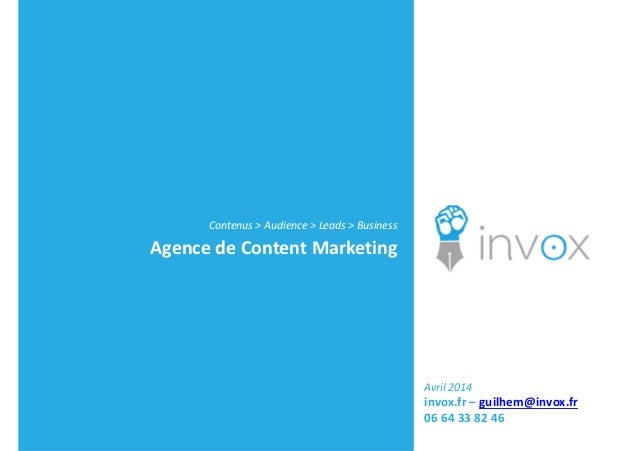 Contenus > Audience > Leads > Business Agence de Content Marketing Avril 2014 invox.fr – guilhem@invox.fr 06 64 33 82 46