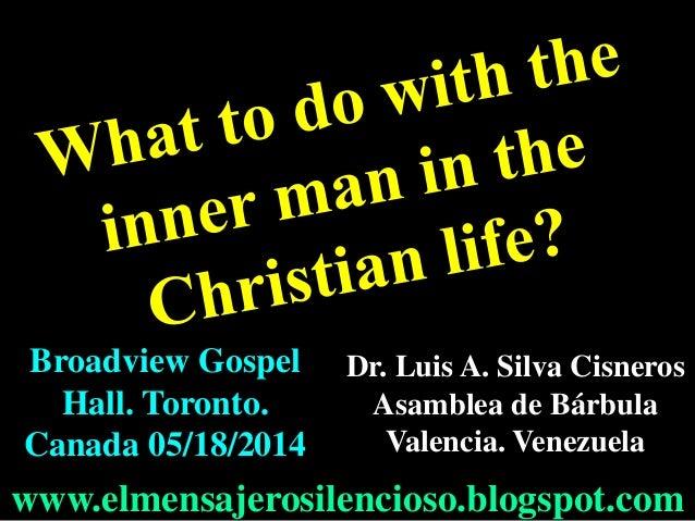 Dr. Luis A. Silva Cisneros Asamblea de Bárbula Valencia. Venezuela www.elmensajerosilencioso.blogspot.com Broadview Gospel...