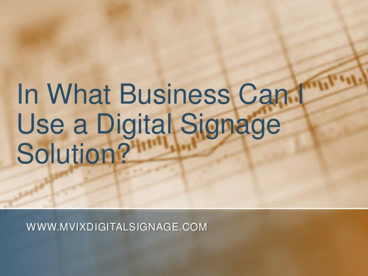 In What Business Can I Use a Digital Signage Solution?<br />www.MVIXDigitalSignage.com<br />