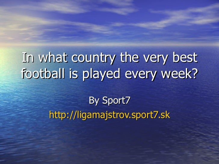 In what country the very best football is played every week? By Sport7 http://ligamajstrov.sport7.sk