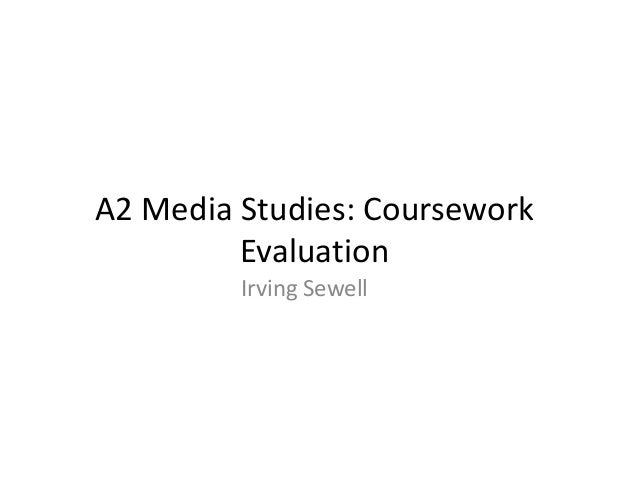 A2 Media Studies: Coursework         Evaluation         Irving Sewell