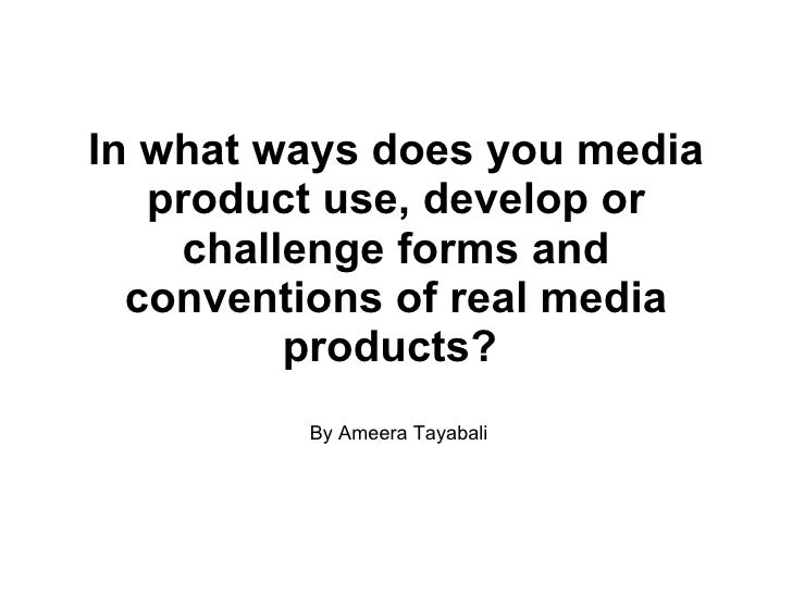 In what ways does you media product use, develop or challenge forms and conventions of real media products?   By Ameera Ta...