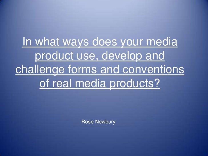 In what ways does your media product use, develop and challenge forms and conventions of real media products?<br />Rose Ne...
