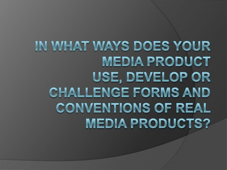 In what ways does your media product use