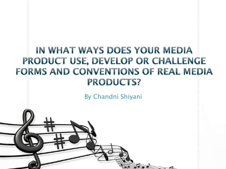 In what ways does your media product use develop or challenge forms and conventions of real media products