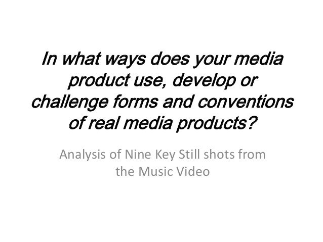 In what ways does your media     product use, develop orchallenge forms and conventions     of real media products?   Anal...