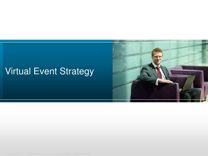 Virtual Event Strategy     Presentation_ID   © 2006 Cisco Systems, Inc. All rights reserved.   Cisco Confidential   1