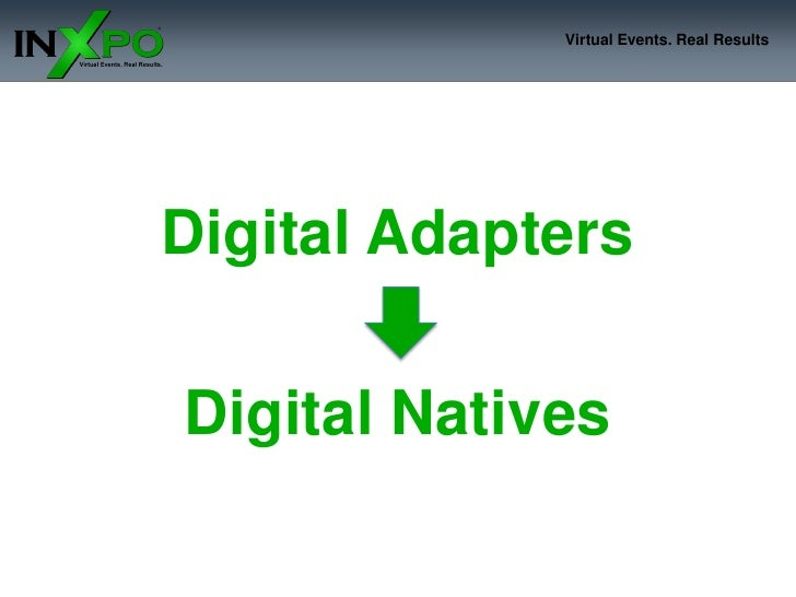 Virtual Events. Real Results     Digital Adapters  Digital Natives