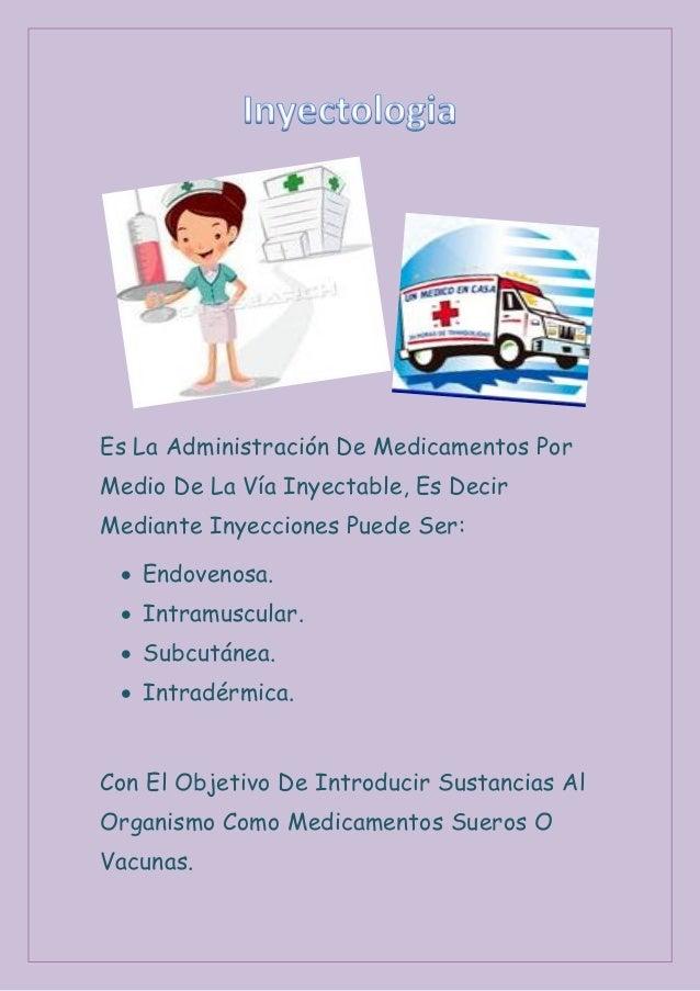 Es La Administración De Medicamentos PorMedio De La Vía Inyectable, Es DecirMediante Inyecciones Puede Ser: Endovenosa. ...