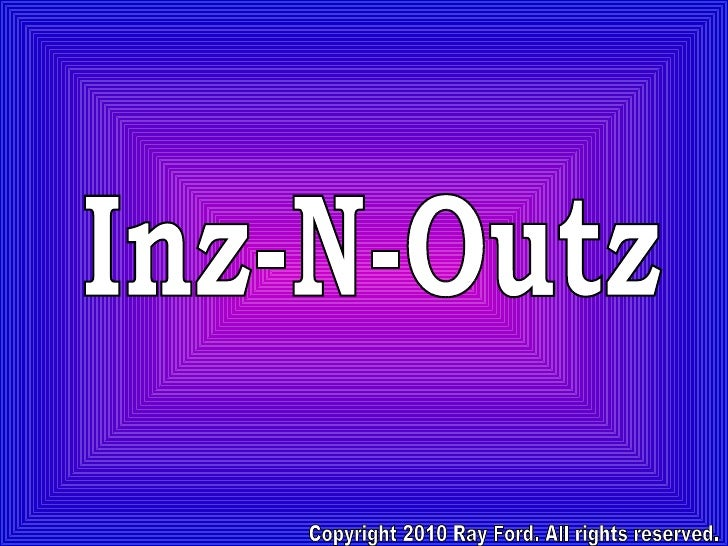 Inz-N-Outz Copyright 2010 Ray Ford. All rights reserved.