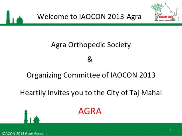 Welcome to IAOCON 2013-Agra 1 Agra Orthopedic Society & Organizing Committee of IAOCON 2013 Heartily Invites you to the Ci...