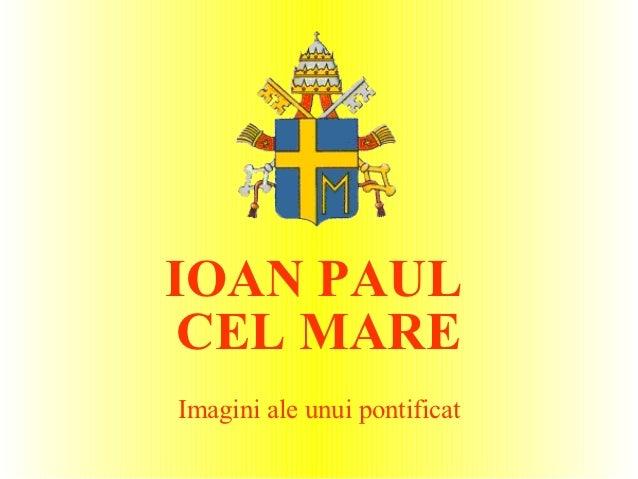 IOAN PAUL CEL MAREImagini ale unui pontificat