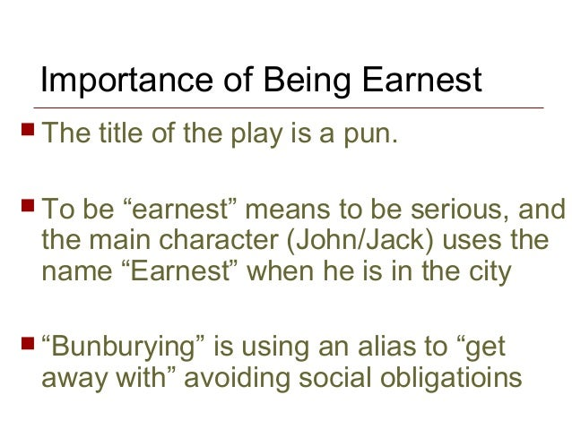 analysis of importance of being earnest I propose that the importance of being earnest allows for two readings: one can assume the role of the narrator of the portrait of mr wh (wilde) or that of lady bracknell.