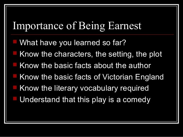 the paradox of victorian england in the importance of being earnest a play by oscar wilde Much of what algernon says is hopeless triviality, beginning a motif that wilde will follow throughout the play: society never cares about substance but instead reveres style and triviality wilde seems to be saying that in victorian society people seem unaware of the difference between trivial subjects and the more valuable.