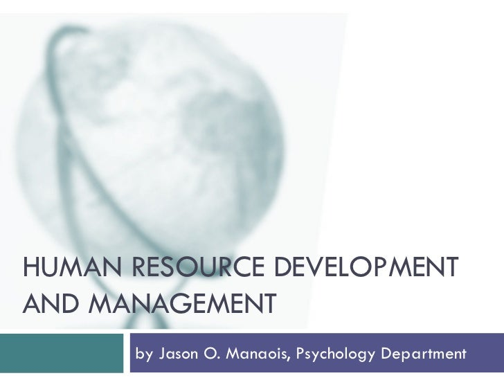 HUMAN RESOURCE DEVELOPMENTAND MANAGEMENT      by Jason O. Manaois, Psychology Department