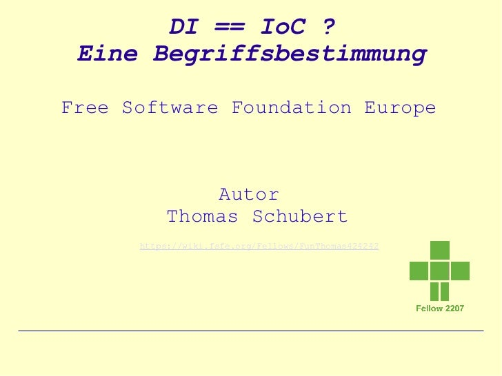 DI == IoC ? Eine BegriffsbestimmungFree Software Foundation Europe               Autor           Thomas Schubert      http...