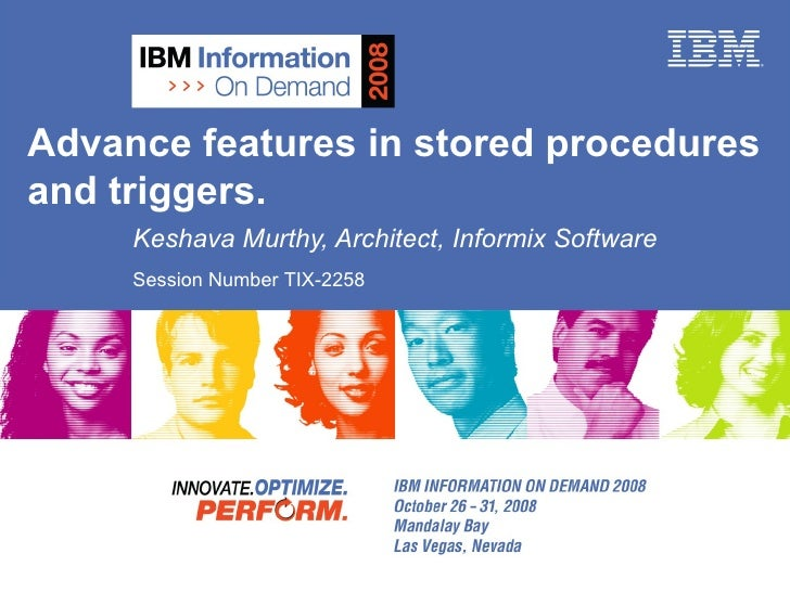 Advance features in stored procedures and triggers. Keshava Murthy, Architect, Informix Software Session Number TIX-2258