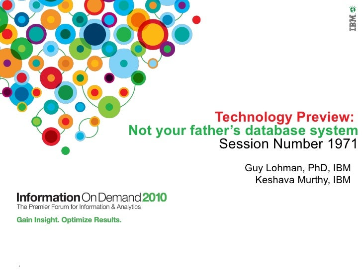 Technology Preview:   Not your father's database system   Session Number 1971 Guy Lohman, PhD, IBM Keshava Murthy, IBM