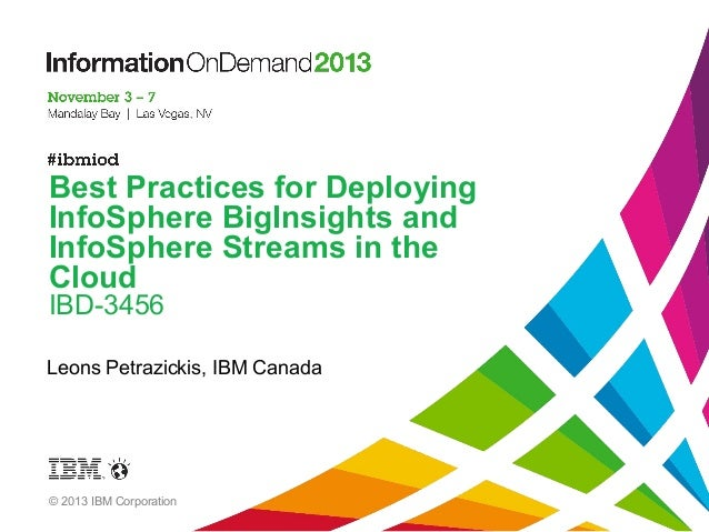 Best Practices for Deploying InfoSphere BigInsights and InfoSphere Streams in the Cloud IBD-3456  Leons Petrazickis, IBM C...