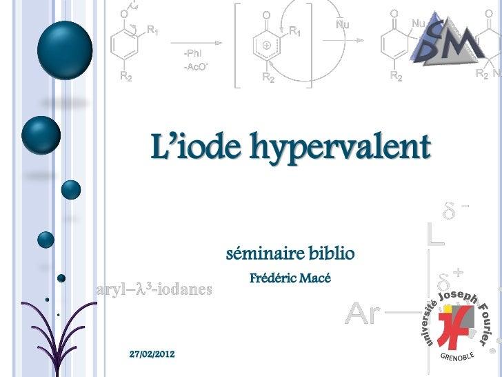 L'iode hypervalent             séminaire biblio               Frédéric Macé27/02/2012