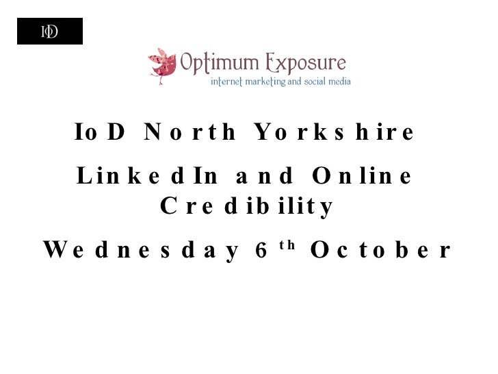 IoD North Yorkshire LinkedIn and Online Credibility Wednesday 6 th  October