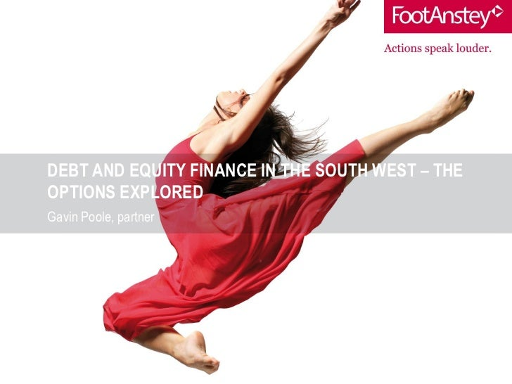 DEBT AND EQUITY FINANCE IN THE SOUTH WEST – THEOPTIONS EXPLOREDGavin Poole, partner