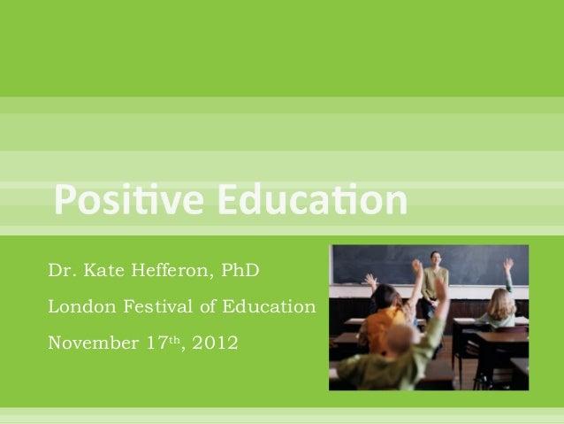Dr. Kate Hefferon, PhDLondon Festival of EducationNovember 17th, 2012