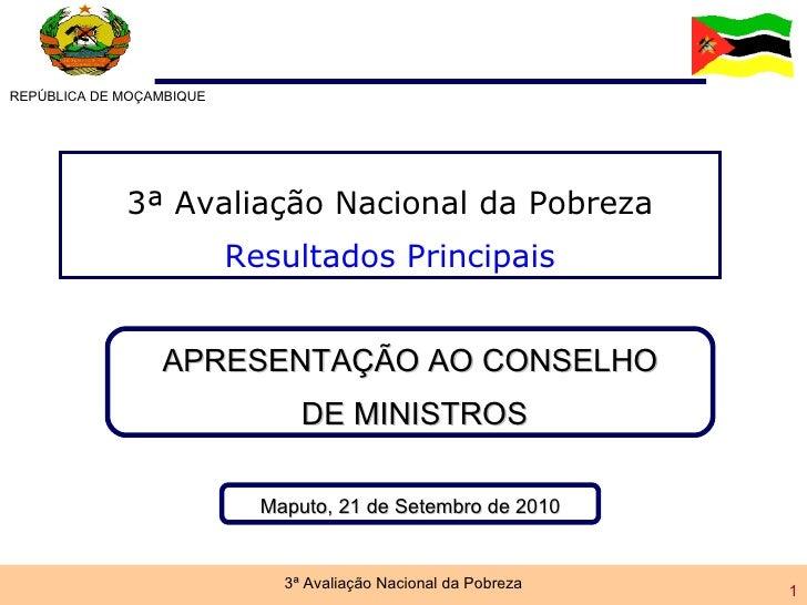 REPÚBLICA DE MOÇAMBIQUE 3ª Avaliação Nacional da Pobreza Resultados Principais Maputo, 21 de Setembro de 2010 APRESENTAÇÃO...