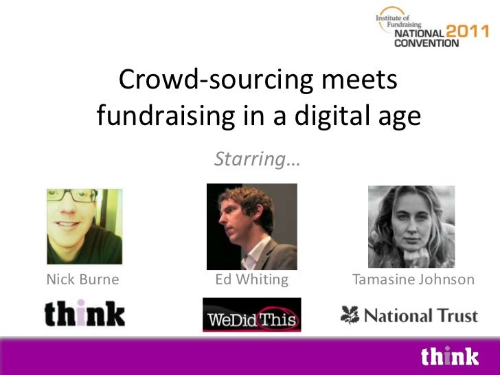 Crowd-sourcing meets fundraising in a digital age<br />Starring…<br />Nick Burne<br />Ed Whiting<br />Tamasine Johnson<br />
