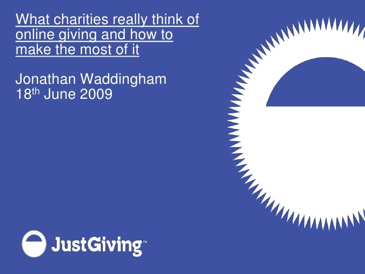 What charities really think of online giving and how to make the most of it  Jonathan Waddingham 18th June 2009