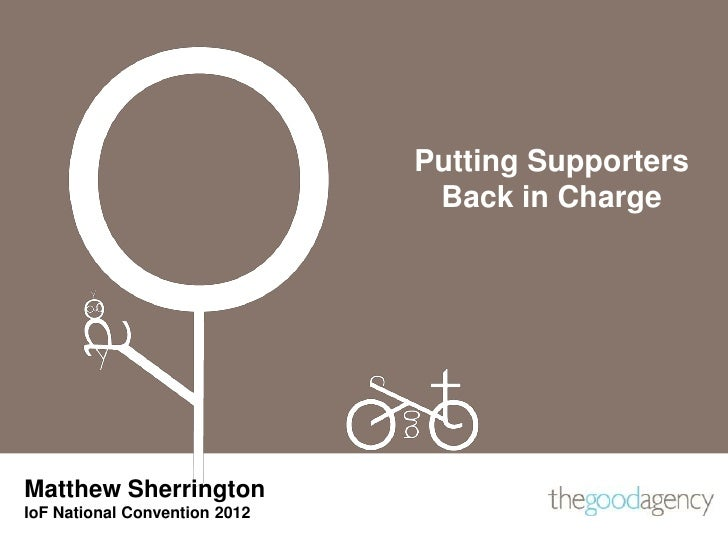 Putting Supporters                                Back in ChargeMatthew SherringtonIoF National Convention 2012