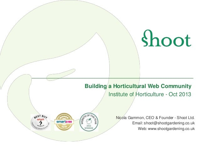 Building a Horticultural Web Community Institute of Horticulture - Oct 2013 Nicola Gammon Nicola Gammon, CEO & Founder - S...