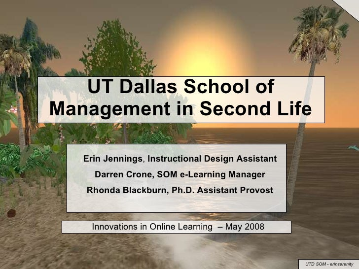 UT Dallas School of Management in Second Life Erin Jennings ,  Instructional Design Assistant Darren Crone, SOM e-Learning...
