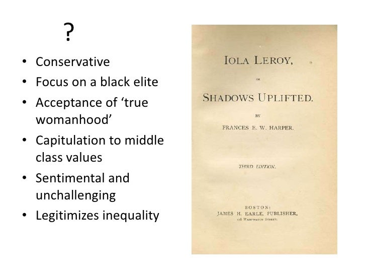 ?• Conservative• Focus on a black elite• Acceptance of 'true  womanhood'• Capitulation to middle  class values• Sentimenta...