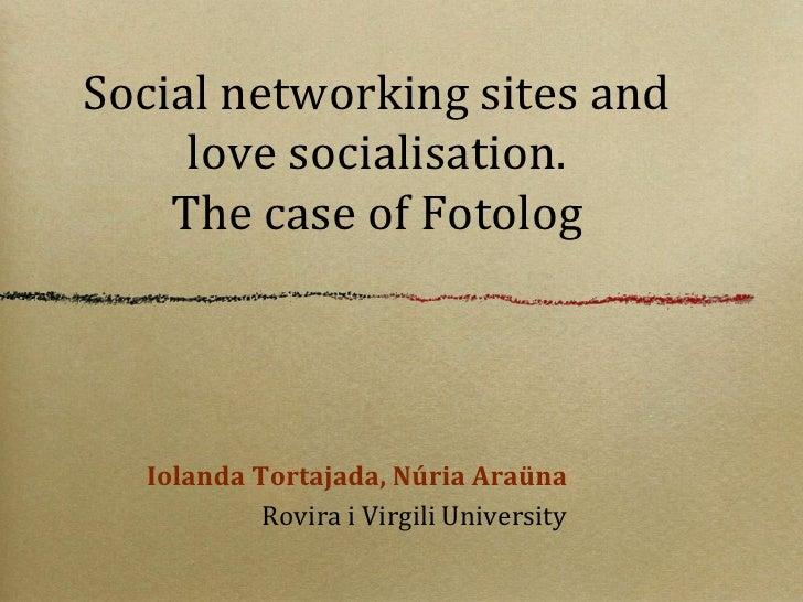 Social networking sites and     love socialisation.    The case of Fotolog  Iolanda Tortajada, Núria Araüna           Rovi...