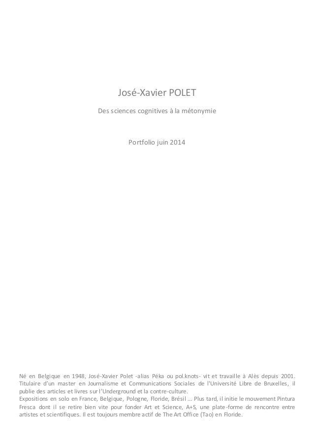 José-Xavier POLET  Des sciences cognitives à la métonymie  Portfolio juin 2014  Né en Belgique en 1948, José-Xavier Polet ...