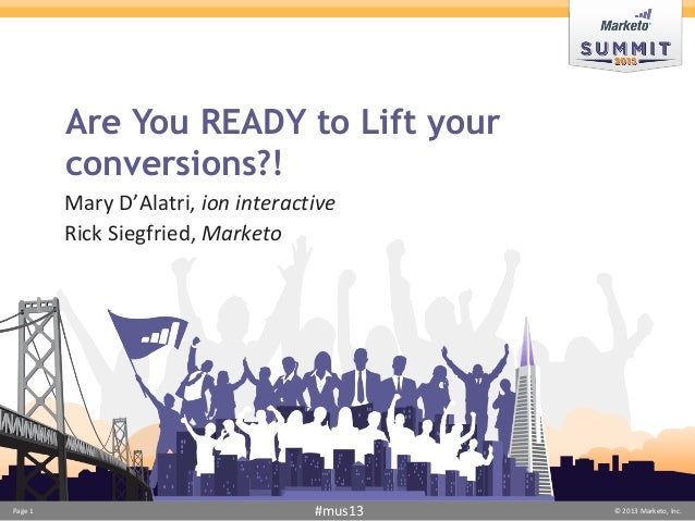 Are You READY to Lift your         conversions?!         Mary D'Alatri, ion interactive         Rick Siegfried, MarketoPag...