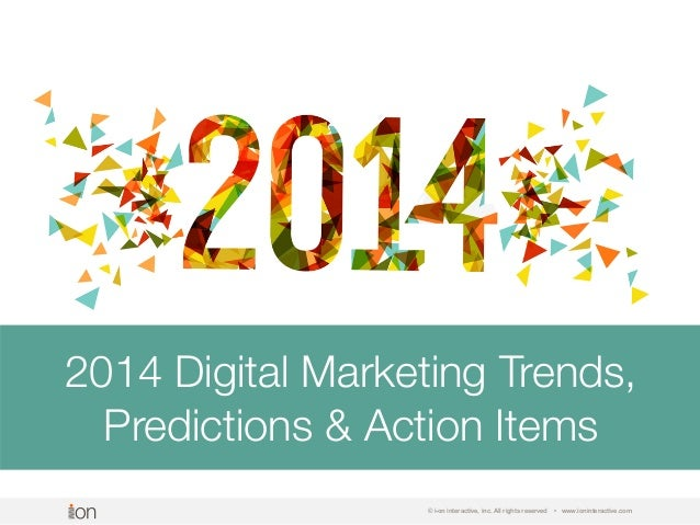 2014 Digital Marketing Trends, Predictions & Action Items © i-on interactive, inc. All rights reserved  • www.ioninteracti...