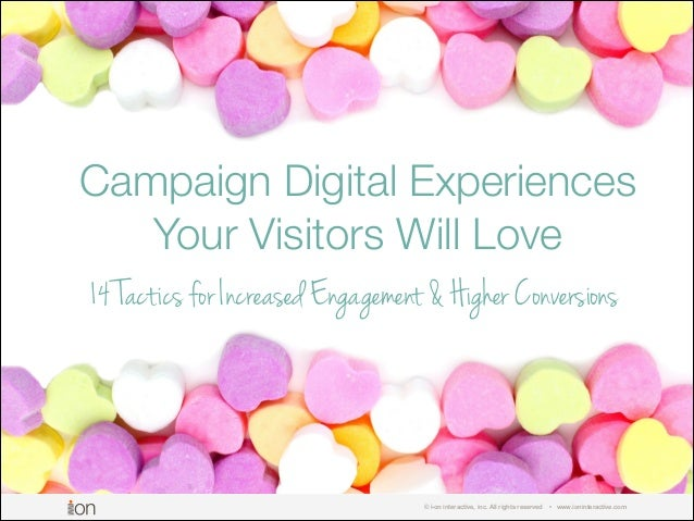 Campaign Digital Experiences Your Visitors Will Love 14 Tactics for Increased Engagement & Higher Conversions  © i-on inte...