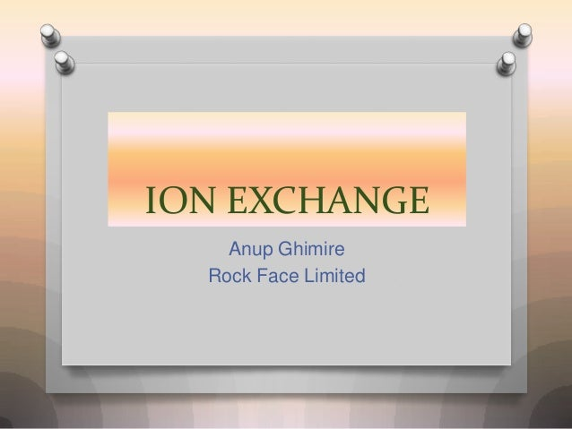 ION EXCHANGE Anup Ghimire Rock Face Limited