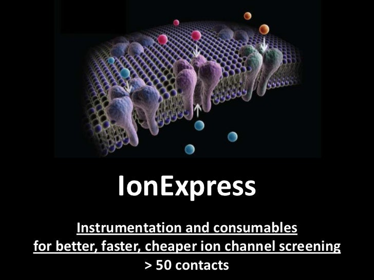 IonExpress       Instrumentation and consumablesfor better, faster, cheaper ion channel screening                    > 50 ...