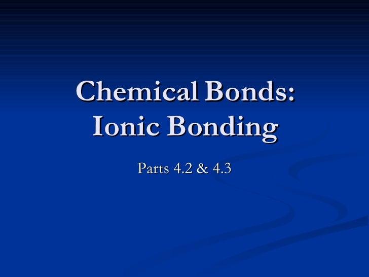 Chemical Bonds: Ionic Bonding Parts 4.2 & 4.3